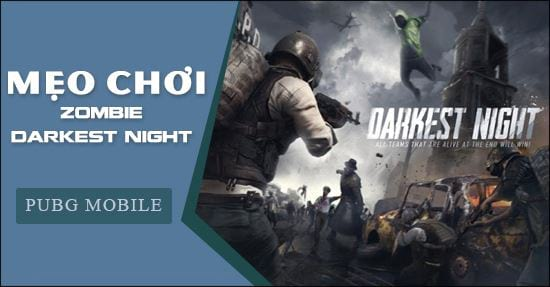 zombie darkest night trong pubg mobile cach de song sot