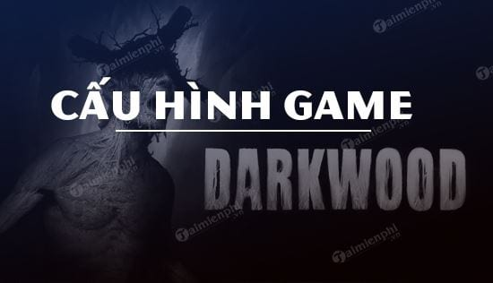 cau hinh game darkwood