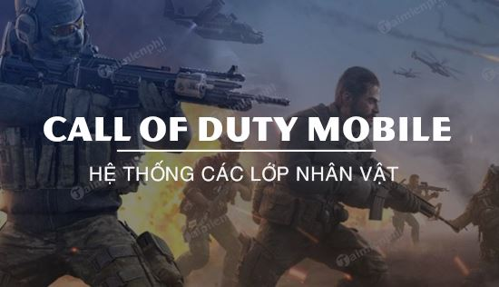 cac lop nhan vat trong game call of duty mobile