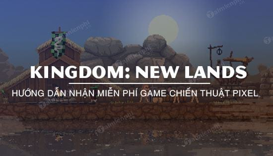 nhan mien phi game chien thuat kingdom new lands