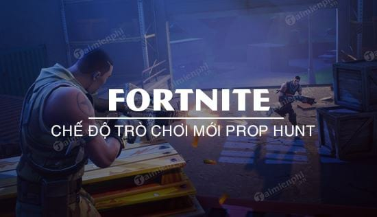 che do moi prop hunt sap duoc them vao fortnite