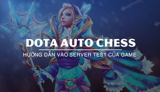 cach vao server test tuong dota auto chess