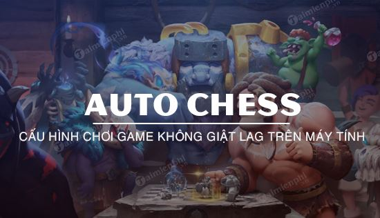 cau hinh game auto chess tren may tinh
