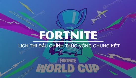 lich thi dau chinh thuc world cup fortnite