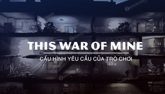 cau hinh game this war of mine tren may tinh