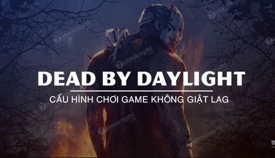 cau hinh game dead by daylight tren may tinh