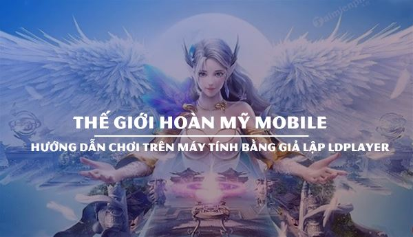 cach choi the gioi hoan my mobile tren ldplayer