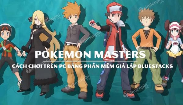 cach choi pokemon masters tren pc bang bluestacks