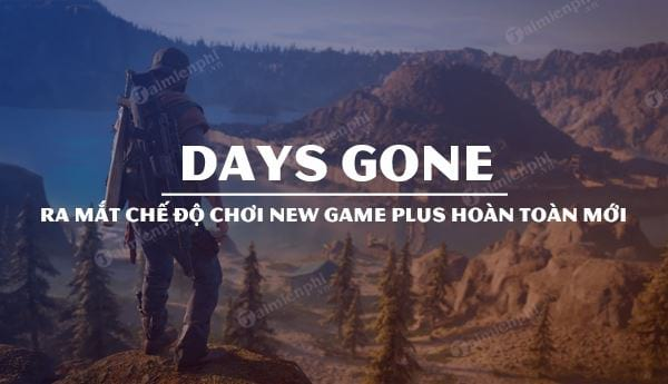 days gone ra mat che do new game plus giua thang 9