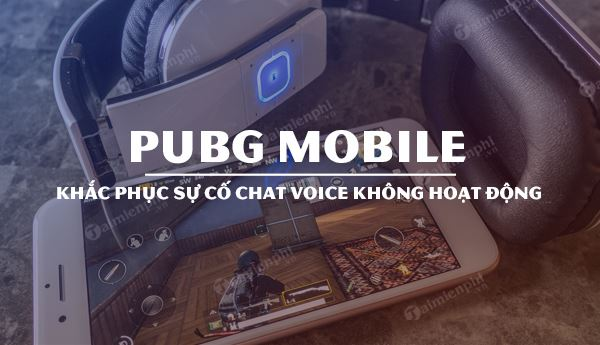 sua loi chat voice tren pubg mobile