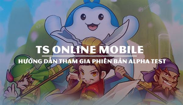 cach tham gia alpha test ts online mobile