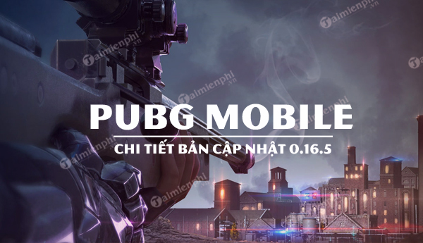 ban cap nhat pubg mobile 0 16 5 co gi hot
