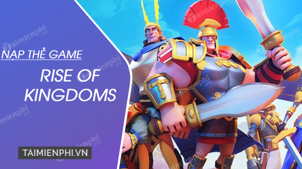 cach nap the game rise of kingdoms