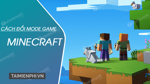 cach thay doi che do game mode minecraft nhanh nhat