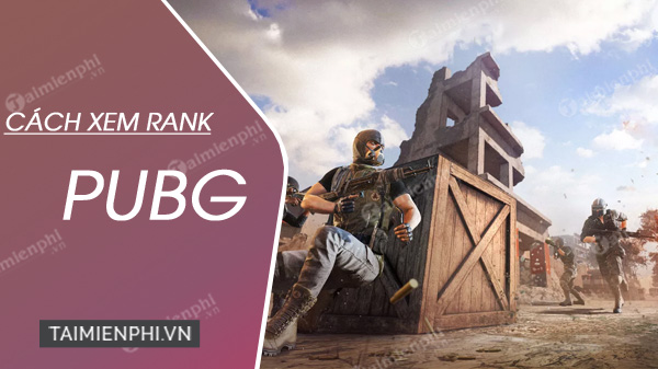 cach xem rank pubg pc mobile tren web