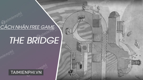 cach nhan mien phi game the bridge tren epic store