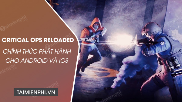 critical ops reloaded da chinh thuc phat hanh tren mobile