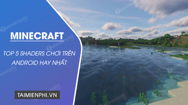 top 5 shaders choi minecraft tren android hay nhat