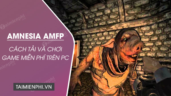 cach choi mien phi game amnesia a machine for pigs