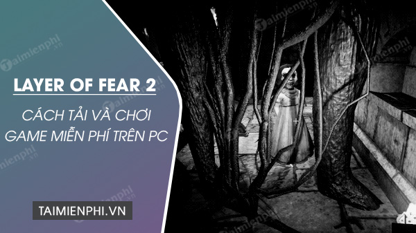 cach tai va choi mien phi game layer of fear 2