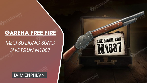 5 meo su dung sung m1887 trong free fire