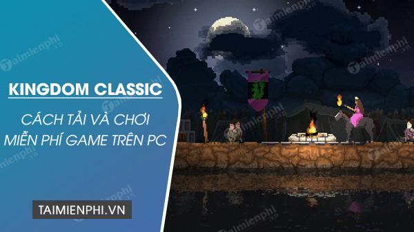 cach tai va choi mien phi game kingdom classic