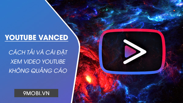 cach tai va cai dat youtube vanced xem video youtube