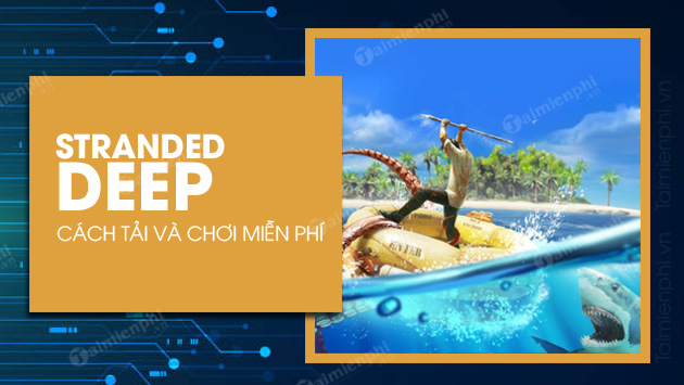 Epic games store tang mien Phi stranded deep