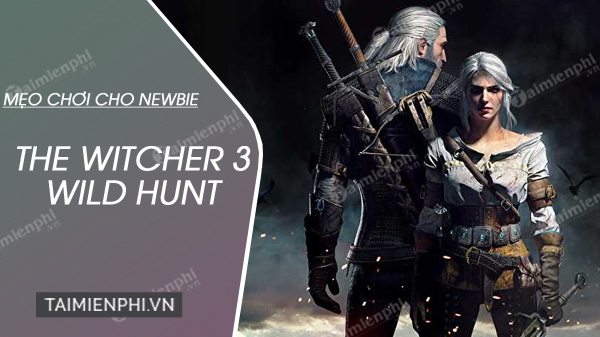 meo choi the witcher 3 wild hunt danh cho nguoi moi