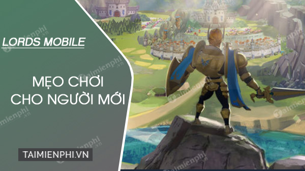cach choi lords mobile cho nguoi moi