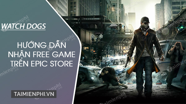 nhan mien phi watch dogs tren epic games chi bang cu click