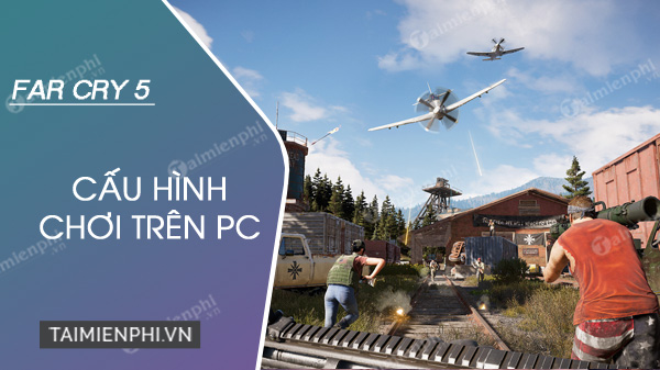 cau hinh choi far cry 5 muot khong lag tren pc
