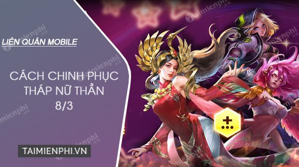 cach chinh phuc thap nu than lien quan mobile nhan skin mien phi