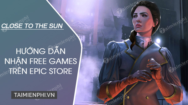 nhan mien phi game close to the sun tren epic store