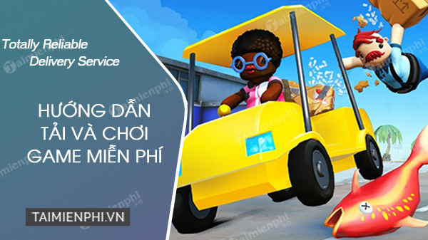 tai va choi game totally reliable delivery service mien phi