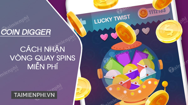 cach nhan mien phi vong quay spins game coin digger
