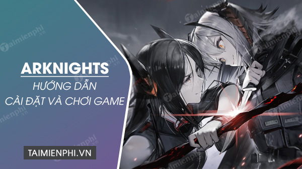 cach tai va choi game arknights