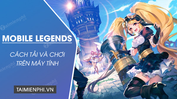 cach tai va choi game mobile legends adventure tren may tinh