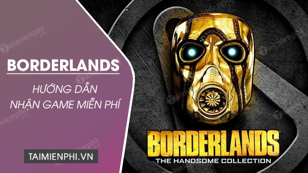 cach nhan mien phi borderlands the handsome collection