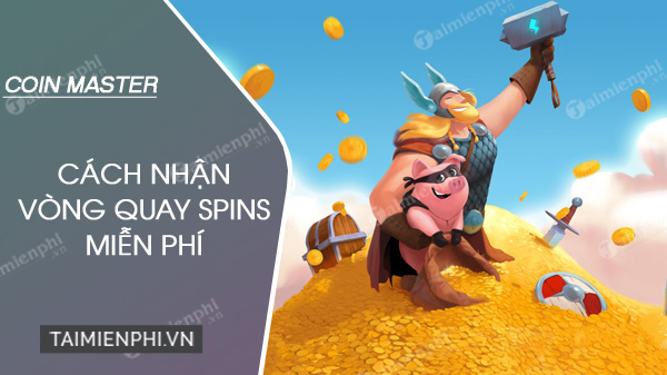 cach nhan vong quay spins game coin master mien phi