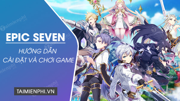 cach cai dat va choi game epic seven