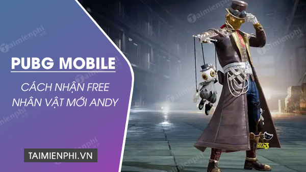 cach nhan nhan vat moi andy pubg mobile