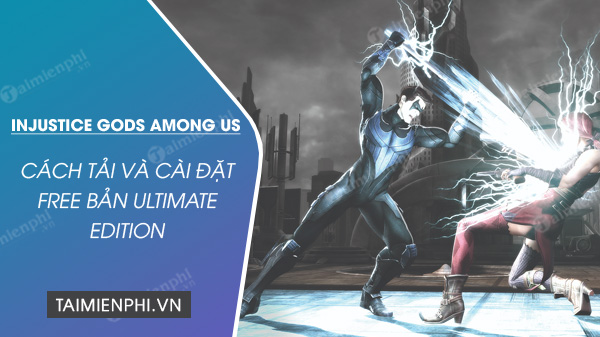 cach tai va choi mien phi injustice gods among us ultimate edition