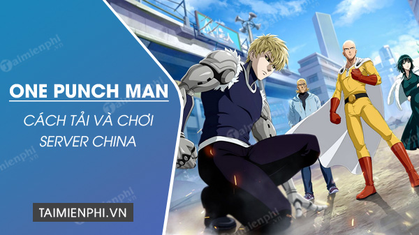 cach tai va choi one punch man the strongest server trung quoc