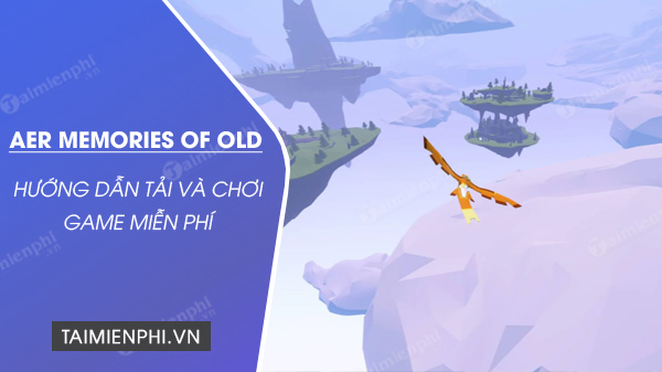cach tai va choi mien phi aer memories of old tren epic games