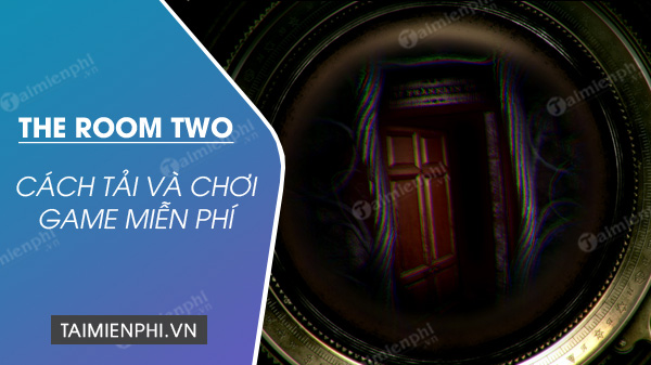 cach tai va choi game the room two mien phi