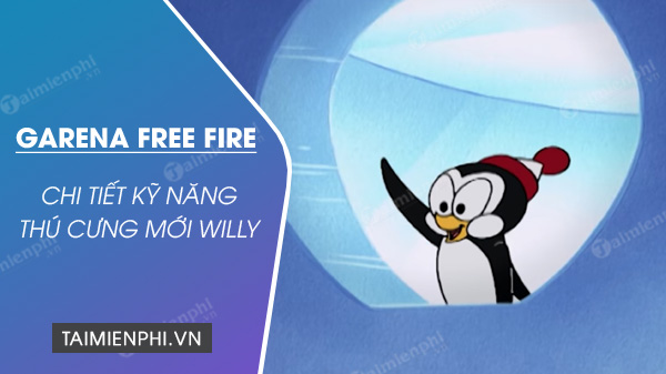 chi tiet ky nang thu cung chim canh cut willy moi trong free fire ob23