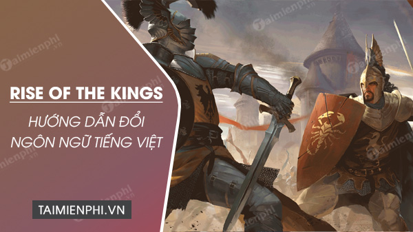 cach doi ngon ngu tieng viet game rise of the kings
