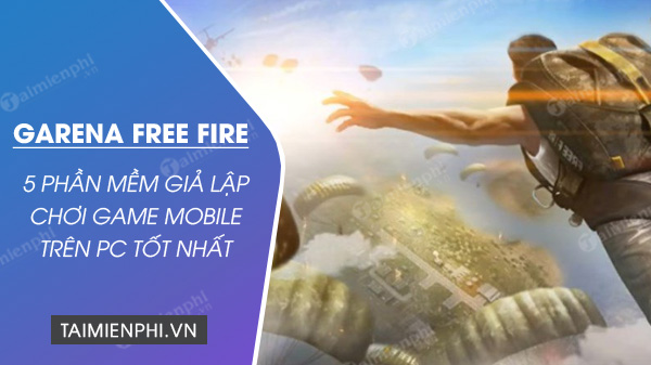 top 5 gia lap android choi free fire tren pc