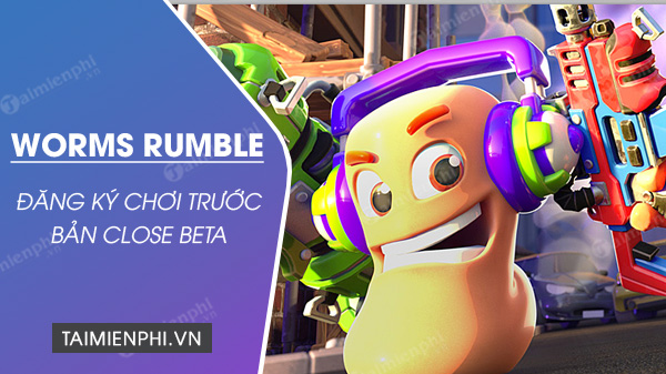 dang ky choi truoc game worms rumble